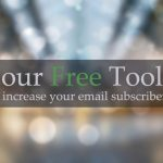 Four Free Tools to Increase your email Subscriber List