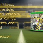 FIFA 17 Demo Release date, Leaked Gameplay, Player Ratings, Features, and more!